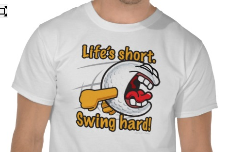 Life's Short, Swing Hard T-shirt